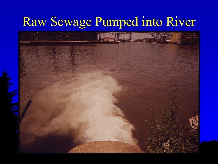 Raw Sewage Pumped into River