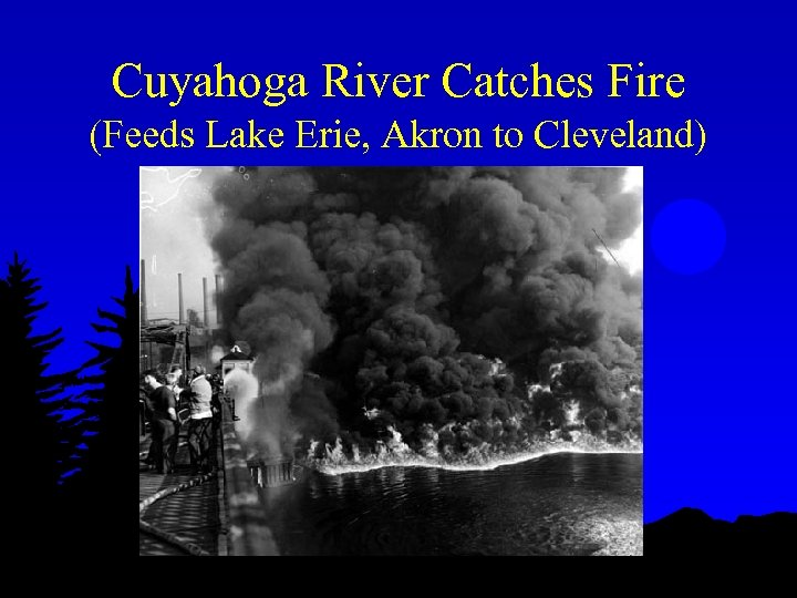 Cuyahoga River Catches Fire (Feeds Lake Erie, Akron to Cleveland)