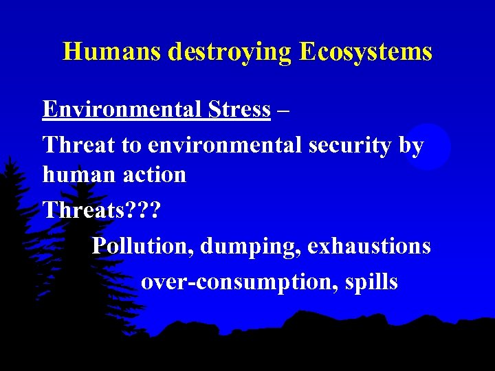 Humans destroying Ecosystems Environmental Stress – Threat to environmental security by human action Threats?