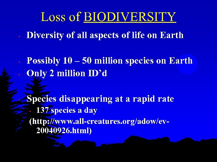 Loss of BIODIVERSITY • Diversity of all aspects of life on Earth • Possibly