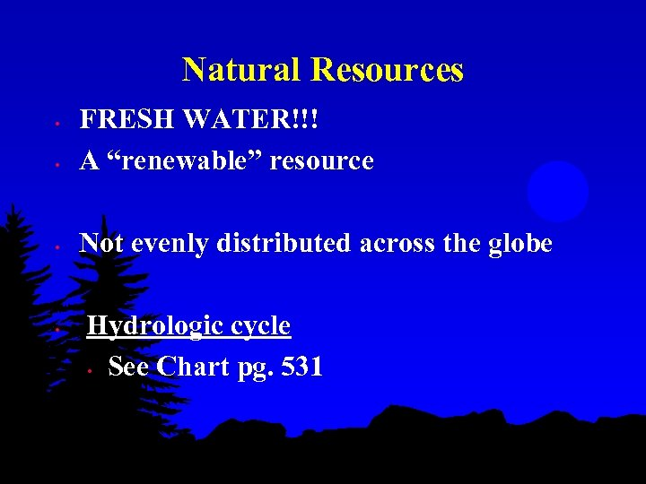 """Natural Resources • FRESH WATER!!! A """"renewable"""" resource • Not evenly distributed across the"""