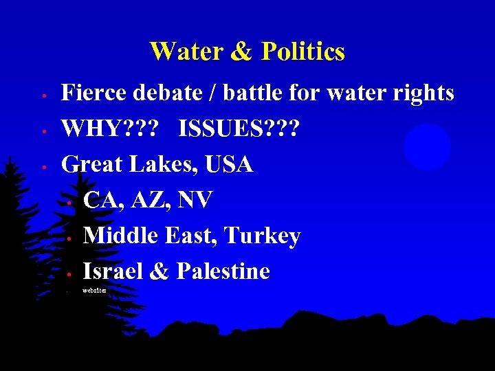 Water & Politics • • • Fierce debate / battle for water rights WHY?