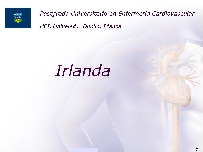 Postgrado Universitario en Enfermería Cardiovascular ACADEMIA UCD University. Dublín. Irlanda [Presentation title] 17