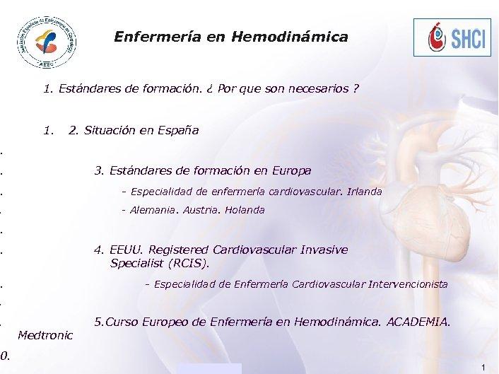 ACADEMIA Enfermería en Hemodinámica 1. Estándares de formación. ¿ Por que son necesarios ?
