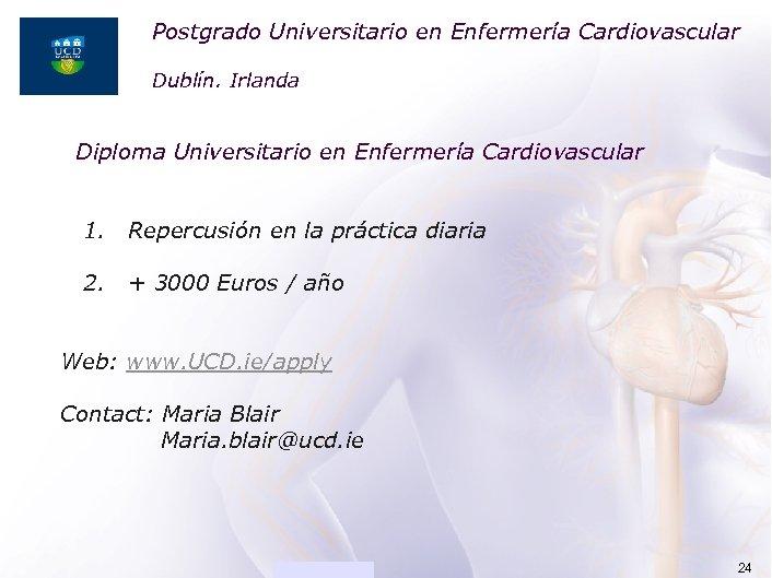 Postgrado Universitario en Enfermería Cardiovascular ACADEMIA Dublín. Irlanda Diploma Universitario en Enfermería Cardiovascular 1.