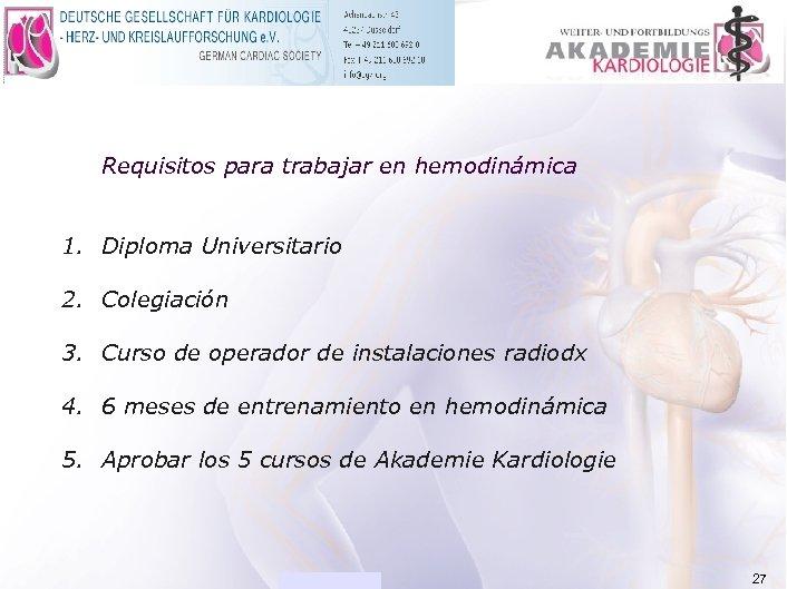 ACADEMIA Requisitos para trabajar en hemodinámica 1. Diploma Universitario 2. Colegiación 3. Curso de