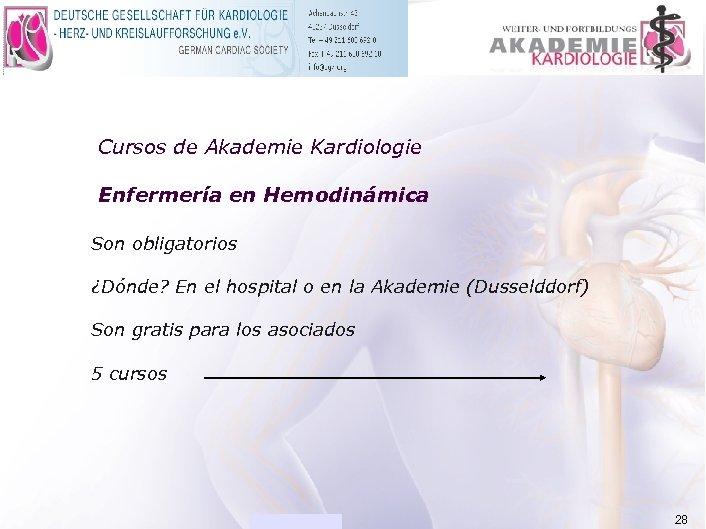 ACADEMIA Cursos de Akademie Kardiologie Enfermería en Hemodinámica Son obligatorios ¿Dónde? En el hospital