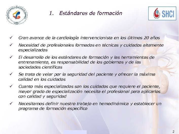 ACADEMIA 1. Estándares de formación ü Gran avance de la cardiología intervencionista en los