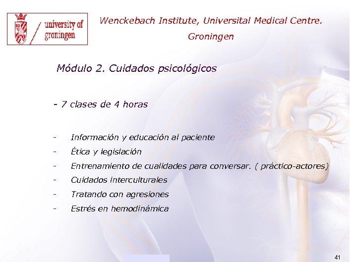 ACADEMIA Wenckebach Institute, Universital Medical Centre. Groningen Módulo 2. Cuidados psicológicos - 7 clases