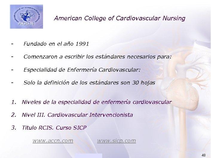 ACADEMIA American College of Cardiovascular Nursing - Fundado en el año 1991 - Comenzaron