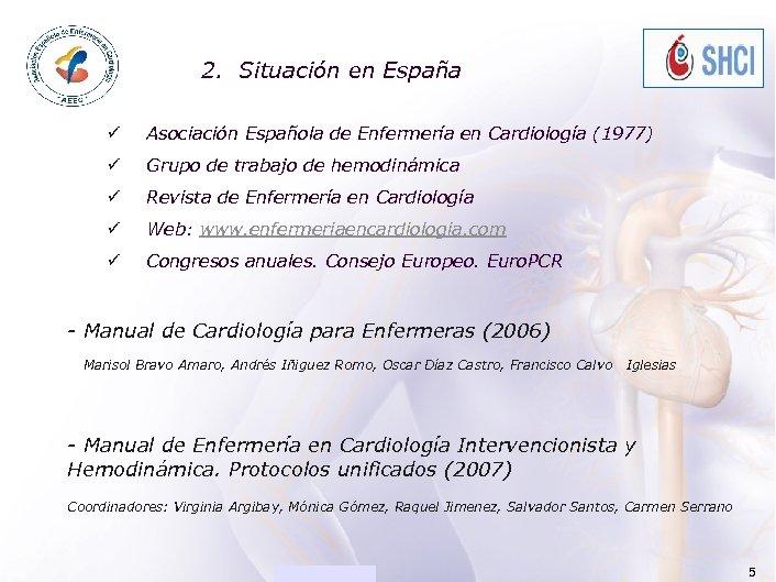 ACADEMIA 2. Situación en España ü Asociación Española de Enfermería en Cardiología (1977) ü