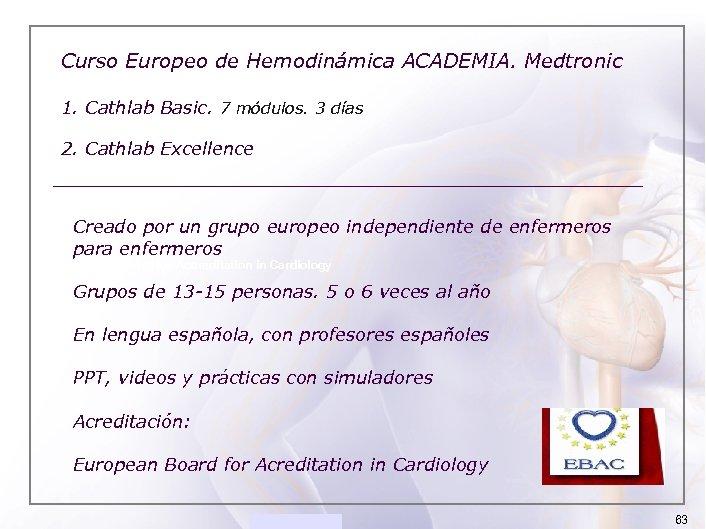 ACADEMIA de Hemodinámica ACADEMIA. Medtronic Curso Europeo 1. Cathlab Basic. 7 módulos. 3 días