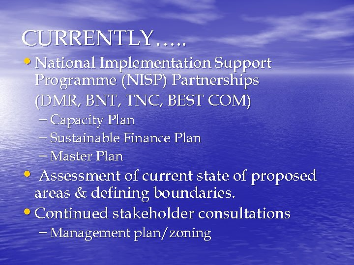 CURRENTLY…. . • National Implementation Support Programme (NISP) Partnerships (DMR, BNT, TNC, BEST COM)