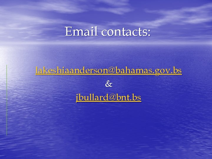 Email contacts: lakeshiaanderson@bahamas. gov. bs & jbullard@bnt. bs