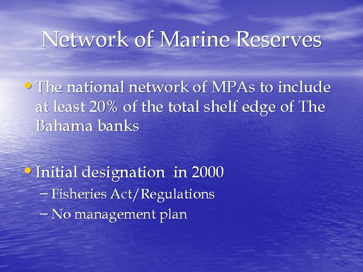 Network of Marine Reserves • The national network of MPAs to include at least