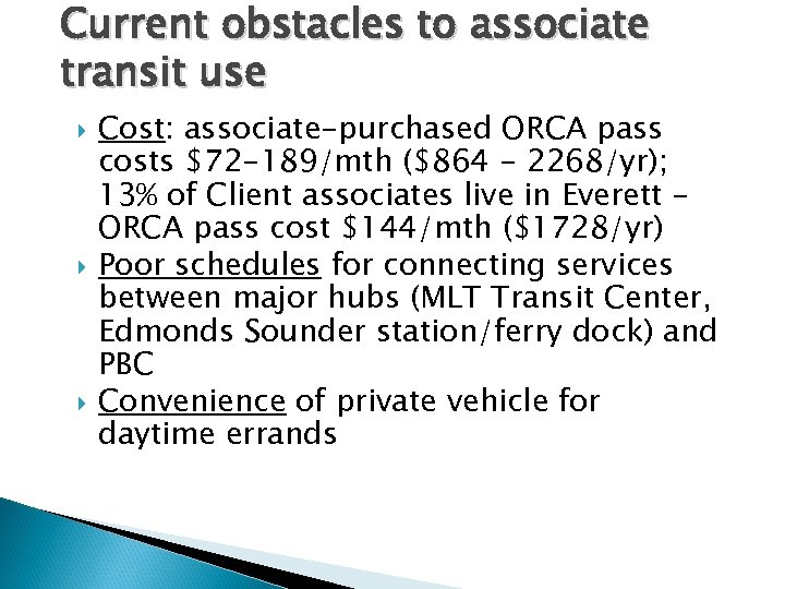 Current obstacles to associate transit use Cost: associate-purchased ORCA pass costs $72 -189/mth ($864
