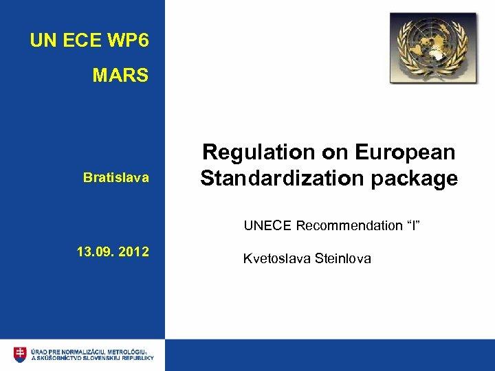 "UN ECE WP 6 MARS Bratislava Regulation on European Standardization package UNECE Recommendation ""I"""