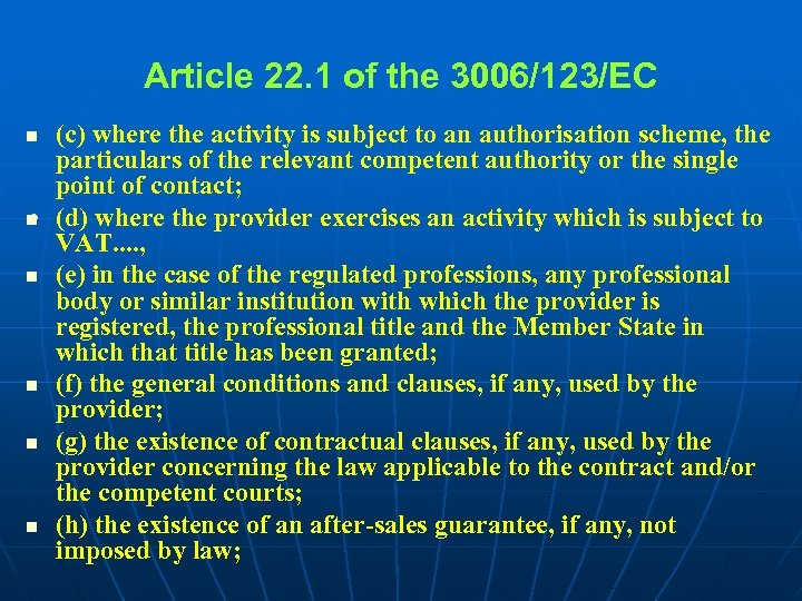 Article 22. 1 of the 3006/123/EC (c) where the activity is subject to an