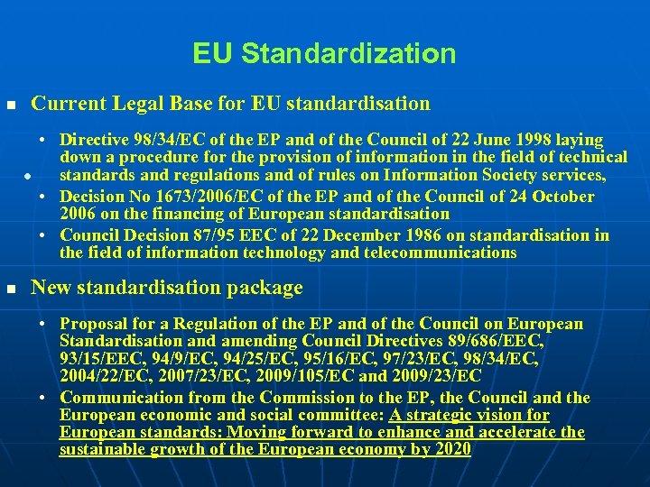 EU Standardization n Current Legal Base for EU standardisation • Directive 98/34/EC of the