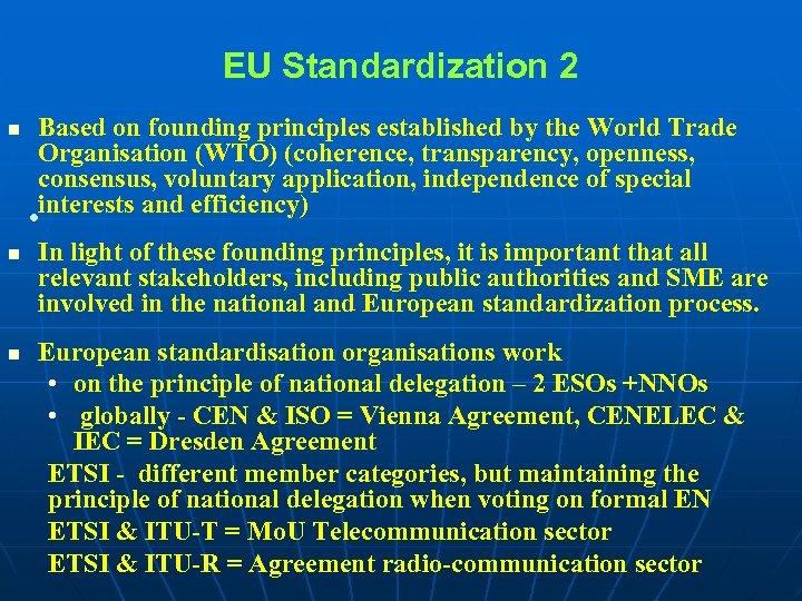 EU Standardization 2 n Based on founding principles established by the World Trade Organisation