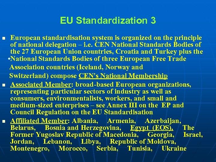 EU Standardization 3 European standardisation system is organized on the principle of national delegation