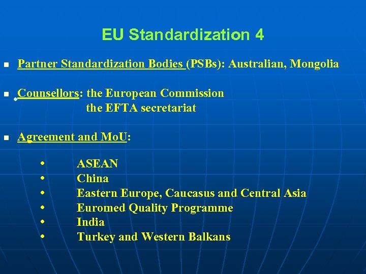 EU Standardization 4 n Partner Standardization Bodies (PSBs): Australian, Mongolia Counsellors: the European Commission