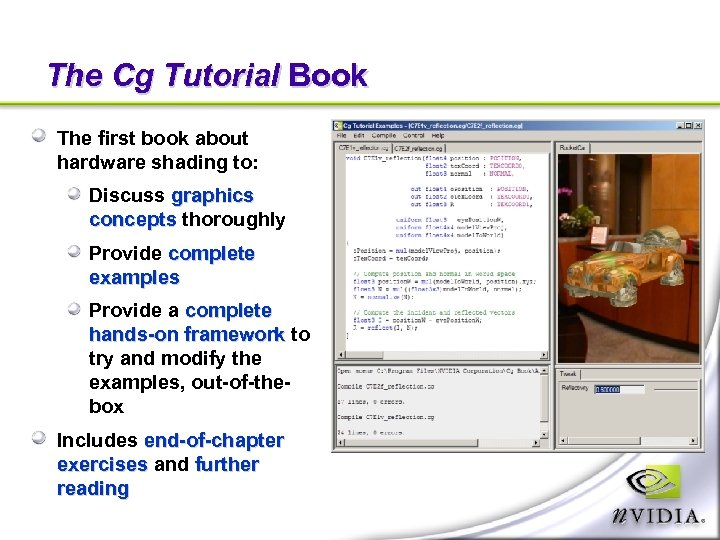 The Cg Tutorial Book The first book about hardware shading to: Discuss graphics concepts