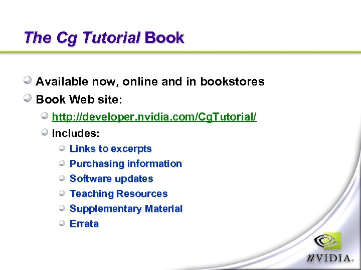 The Cg Tutorial Book Available now, online and in bookstores Book Web site: http: