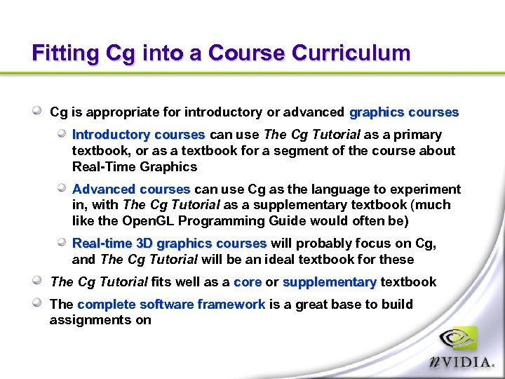 Fitting Cg into a Course Curriculum Cg is appropriate for introductory or advanced graphics