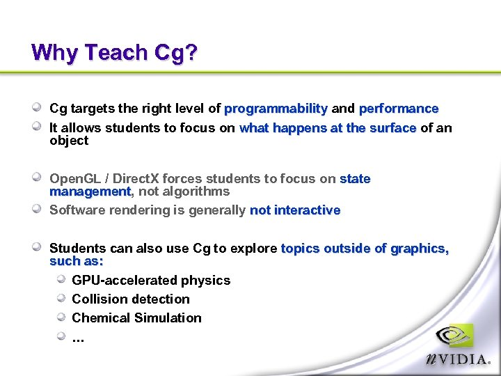 Why Teach Cg? Cg targets the right level of programmability and performance It allows
