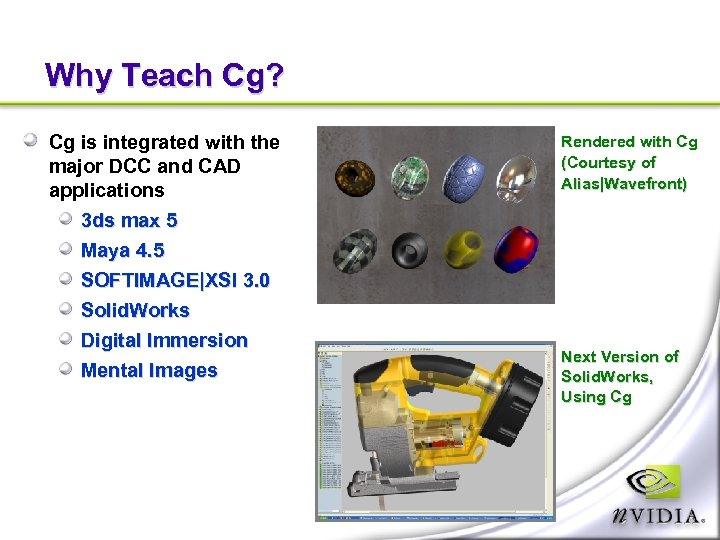 Why Teach Cg? Cg is integrated with the major DCC and CAD applications 3