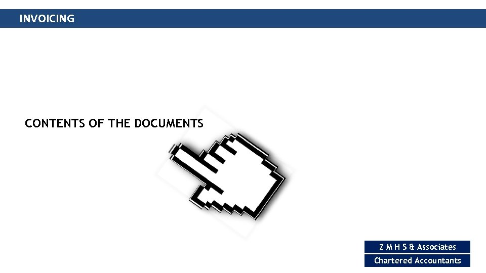 INVOICING CONTENTS OF THE DOCUMENTS Z M H S & Associates Chartered Accountants