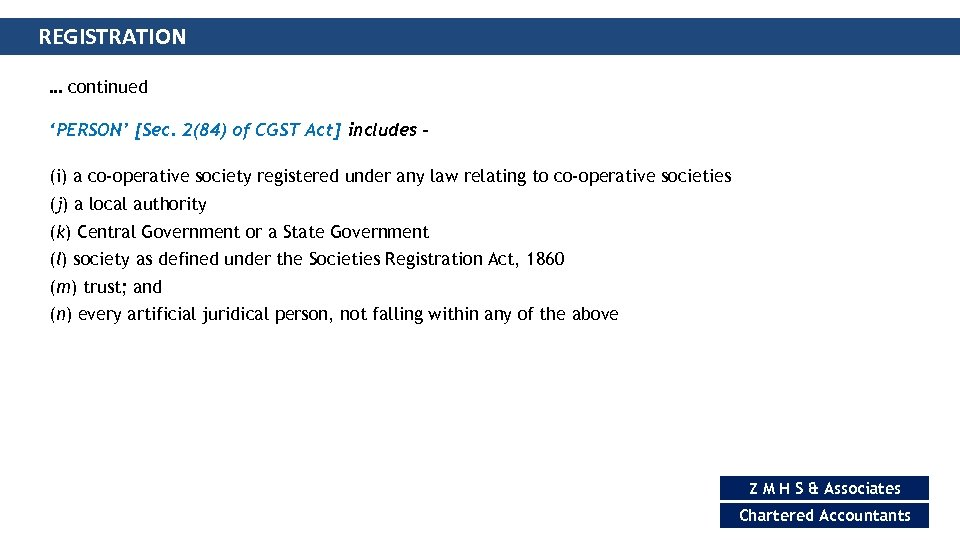 REGISTRATION … continued 'PERSON' [Sec. 2(84) of CGST Act] includes (i) a co-operative society