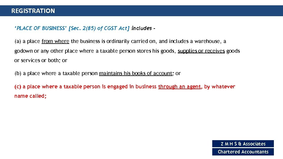 REGISTRATION 'PLACE OF BUSINESS' [Sec. 2(85) of CGST Act] includes (a) a place from