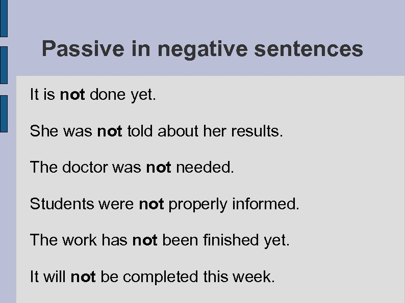 Passive in negative sentences It is not done yet. She was not told about
