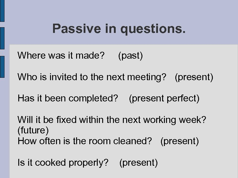 Passive in questions. Where was it made? (past) Who is invited to the next