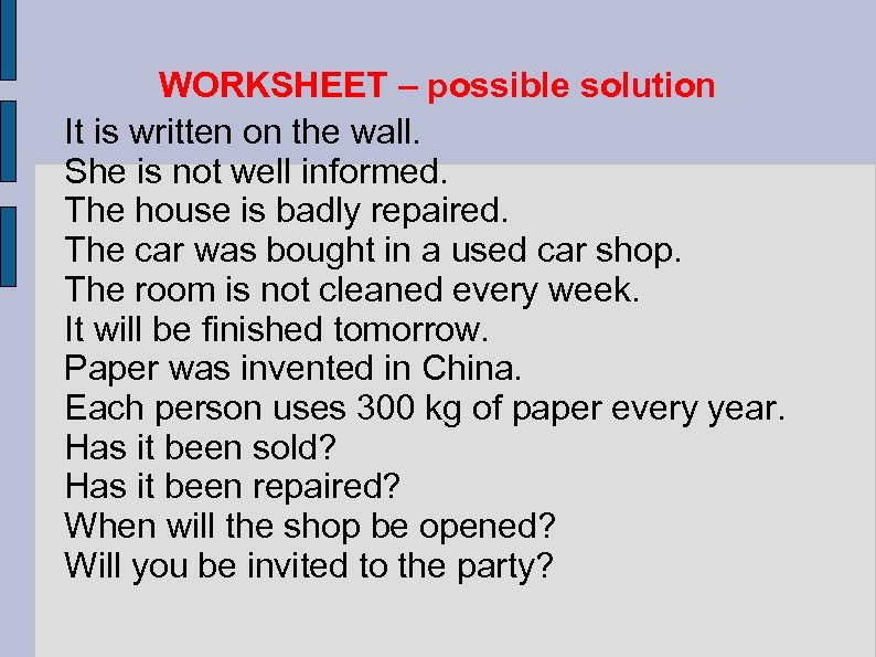 WORKSHEET – possible solution It is written on the wall. She is not well
