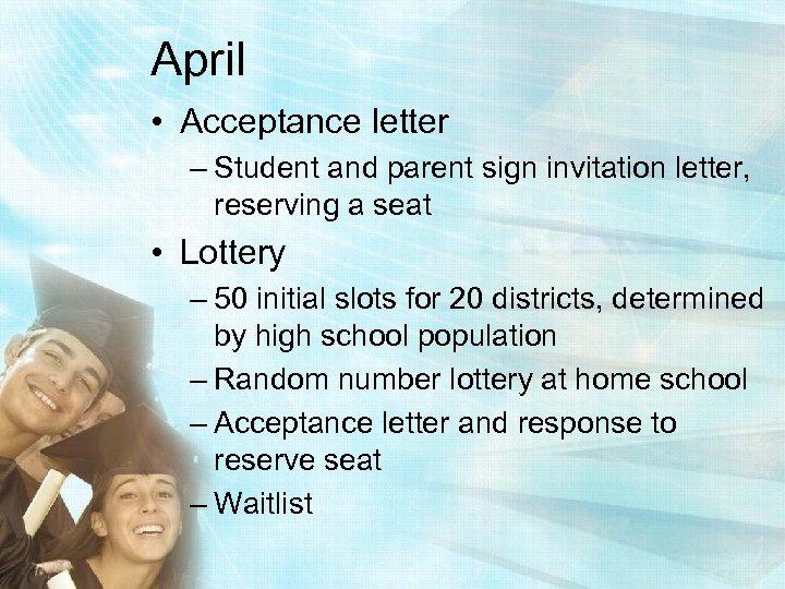April • Acceptance letter – Student and parent sign invitation letter, reserving a seat