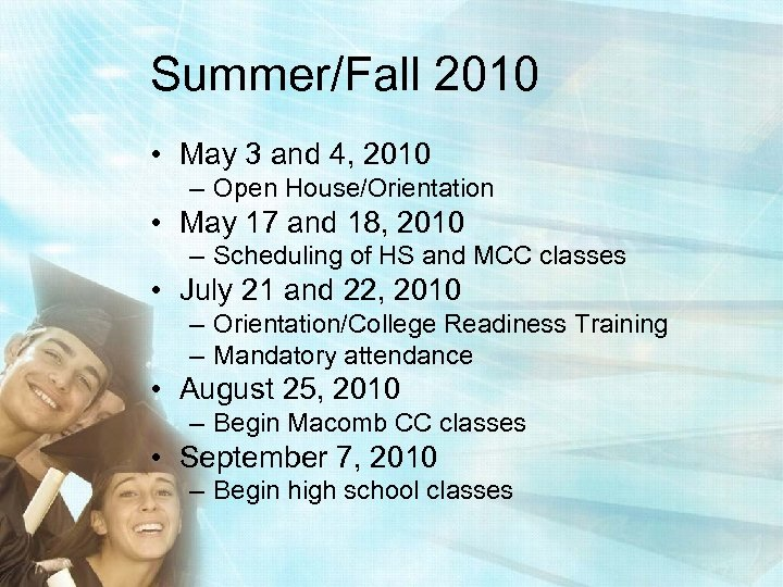 Summer/Fall 2010 • May 3 and 4, 2010 – Open House/Orientation • May 17