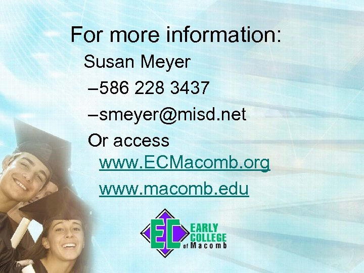 For more information: Susan Meyer – 586 228 3437 – smeyer@misd. net Or access