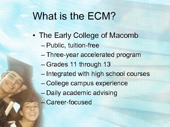 What is the ECM? • The Early College of Macomb – Public, tuition-free –