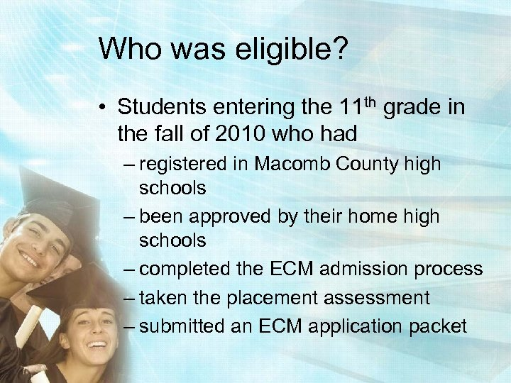 Who was eligible? • Students entering the 11 th grade in the fall of