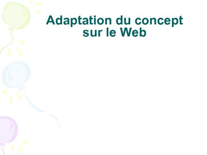Adaptation du concept sur le Web