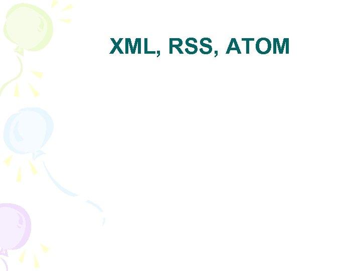 XML, RSS, ATOM