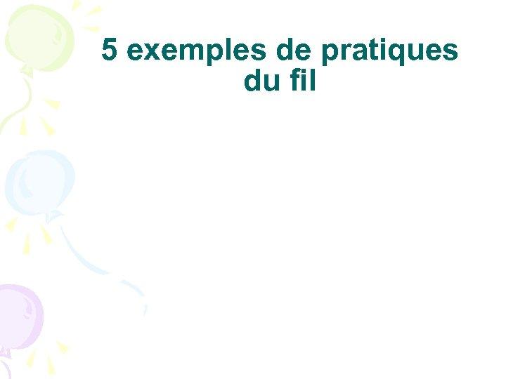 5 exemples de pratiques du fil