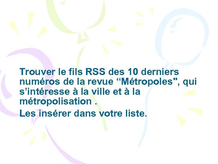 """Trouver le fils RSS des 10 derniers numéros de la revue """"Métropoles"""