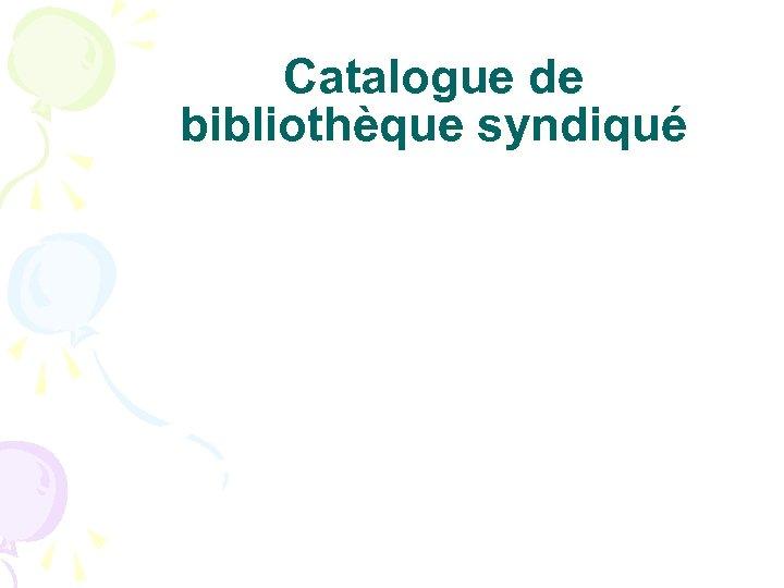Catalogue de bibliothèque syndiqué