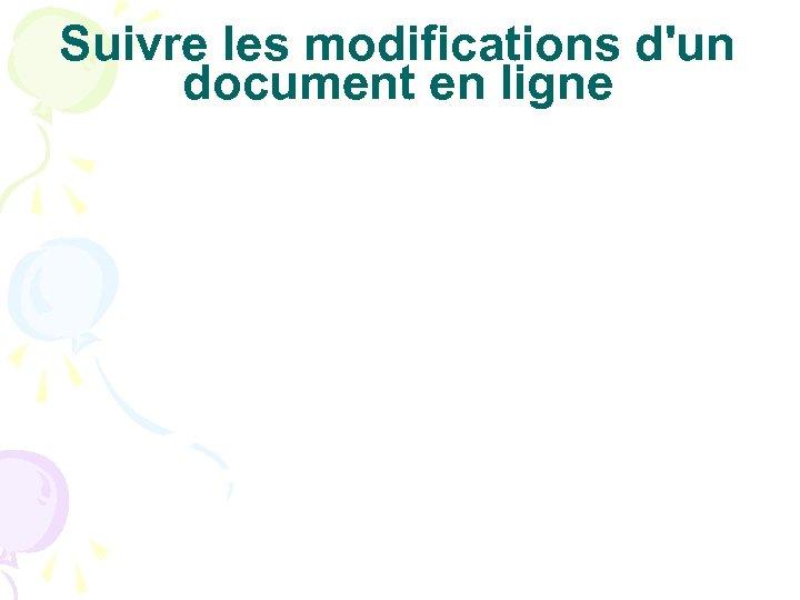 Suivre les modifications d'un document en ligne
