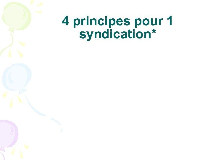 4 principes pour 1 syndication*