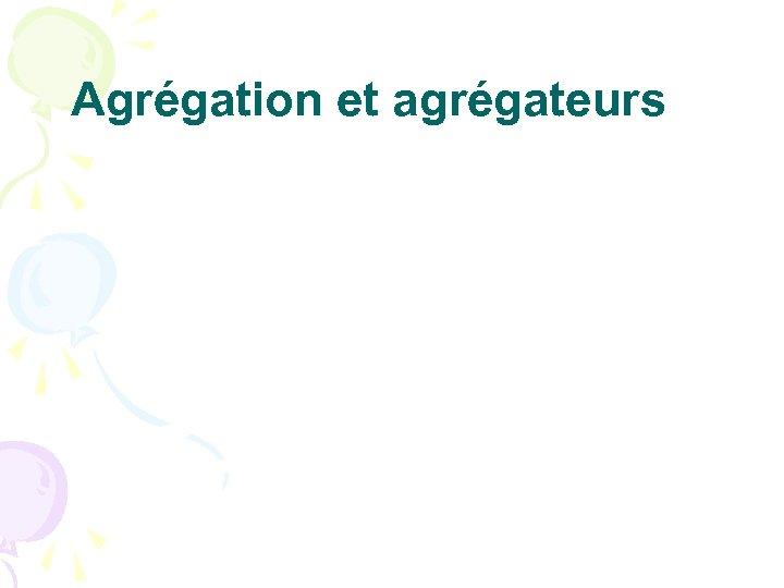 Agrégation et agrégateurs